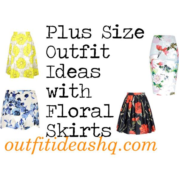 a4e56e69d4c Plus Size Outfit Ideas with Floral Skirts - Outfit Ideas HQ