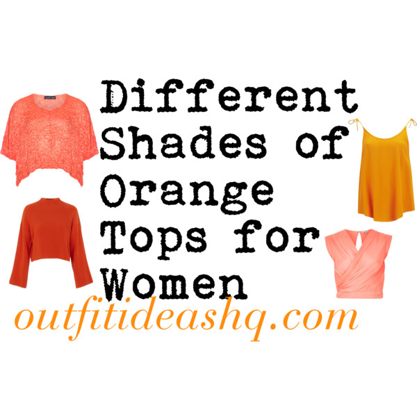 Different shades of orange tops for women outfit ideas hq - Different shades of orange ...
