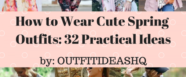 How to Wear Cute Spring Outfits: 32 Practical Ways