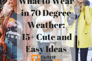 What to Wear in 70 degree Weather: 15+ Cute and easy ideas
