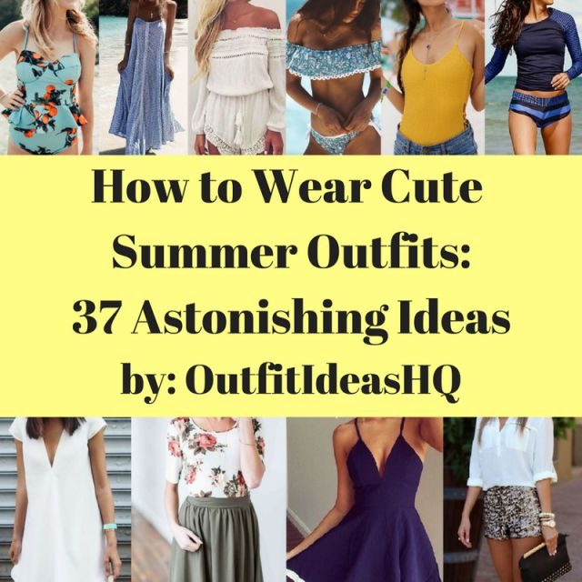 How to wear cute summer outfits: 37 astonishing ideas